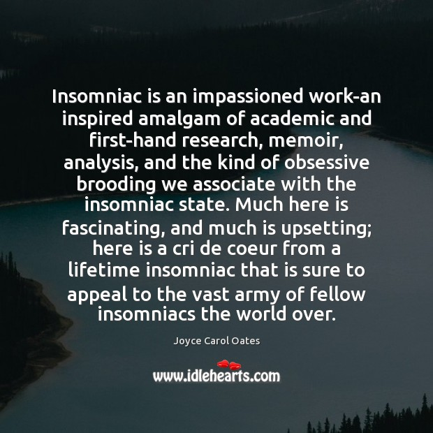 Insomniac is an impassioned work-an inspired amalgam of academic and first-hand research, Joyce Carol Oates Picture Quote