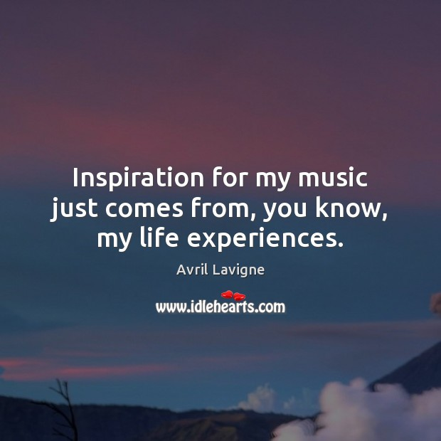 Inspiration for my music just comes from, you know, my life experiences. Image