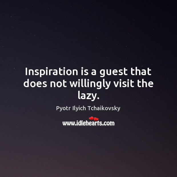 Image, Inspiration is a guest that does not willingly visit the lazy.