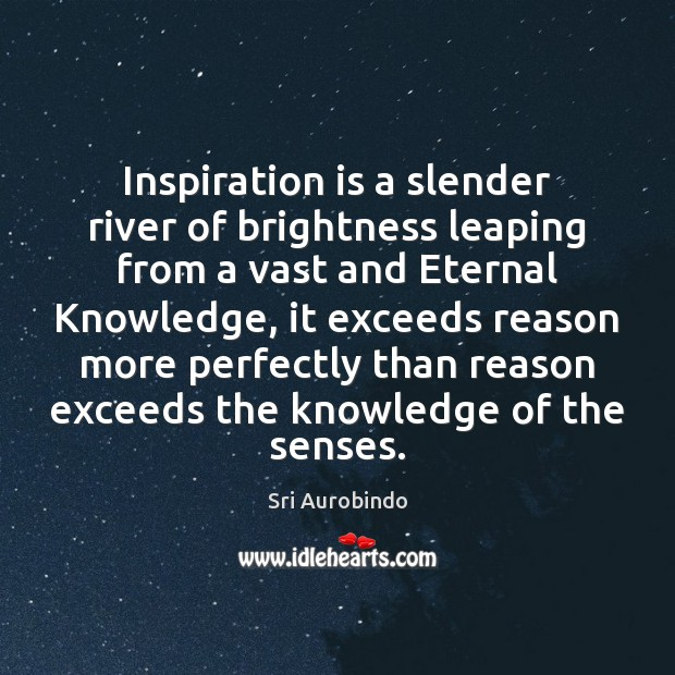 Inspiration is a slender river of brightness leaping from a vast and Sri Aurobindo Picture Quote