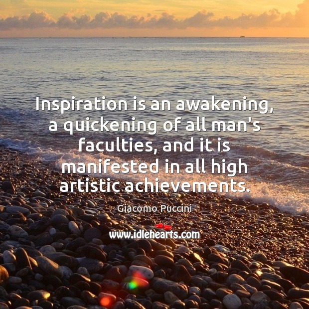 Image, Inspiration is an awakening, a quickening of all man's faculties, and it
