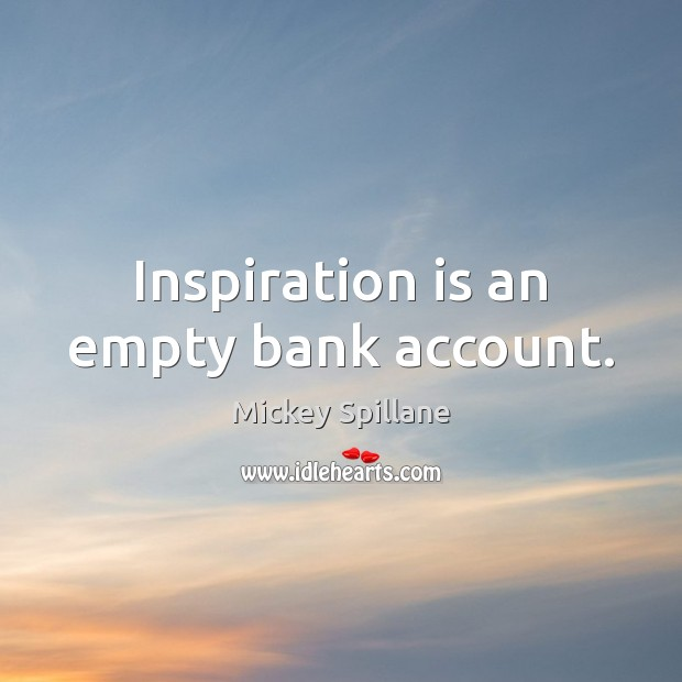 Image, Inspiration is an empty bank account.