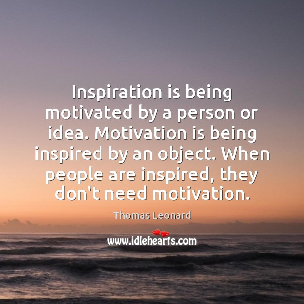 Inspiration is being motivated by a person or idea. Motivation is being Image