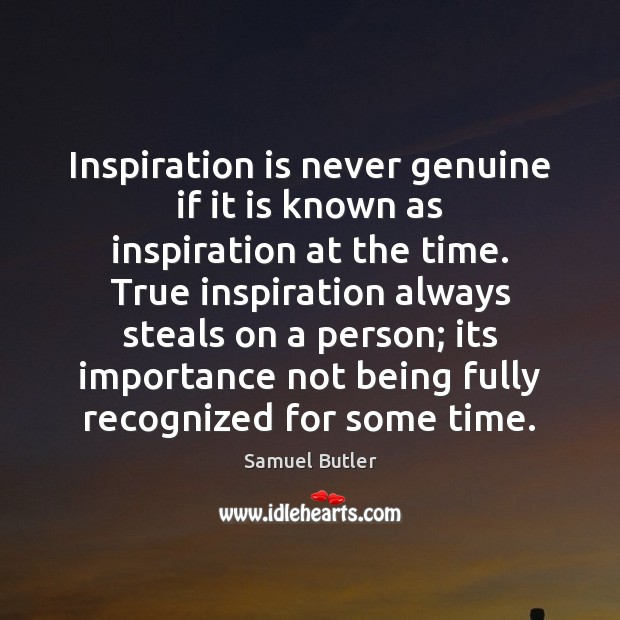 Inspiration is never genuine if it is known as inspiration at the Samuel Butler Picture Quote