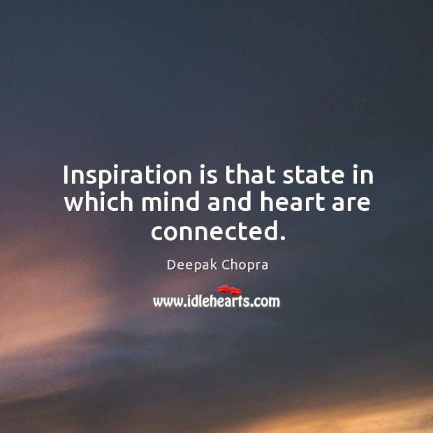 Image, Inspiration is that state in which mind and heart are connected.