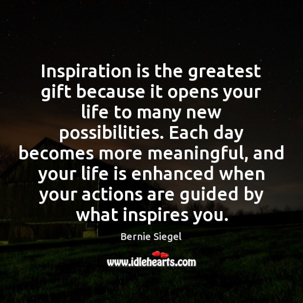 Image, Inspiration is the greatest gift because it opens your life to many