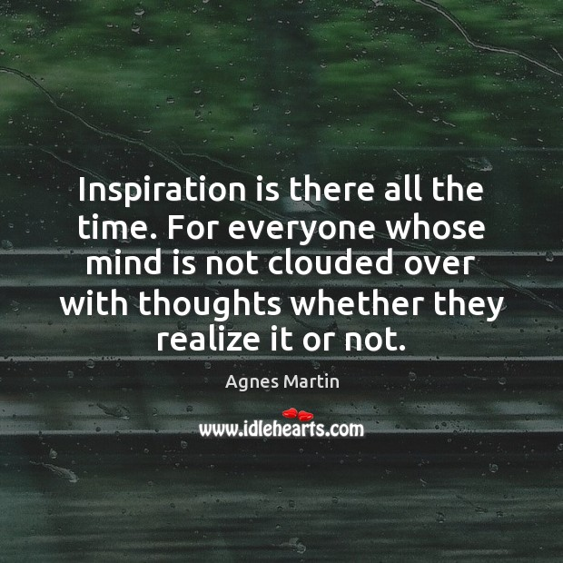 Image, Inspiration is there all the time. For everyone whose mind is not