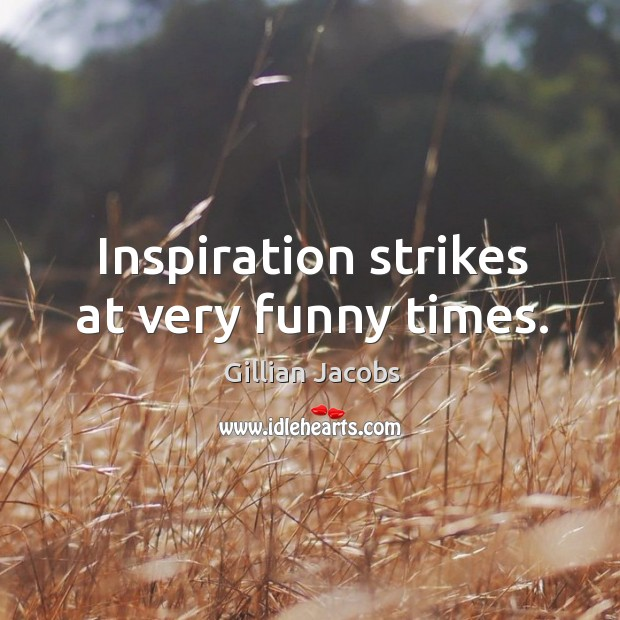 Inspiration strikes at very funny times. Image