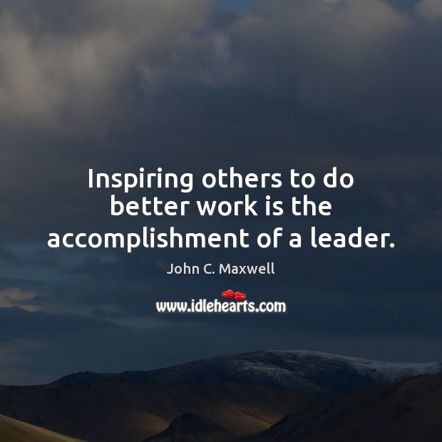 Image, Inspiring others to do better work is the accomplishment of a leader.