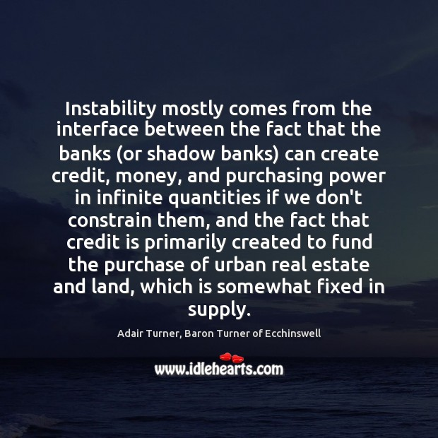 Image, Instability mostly comes from the interface between the fact that the banks (