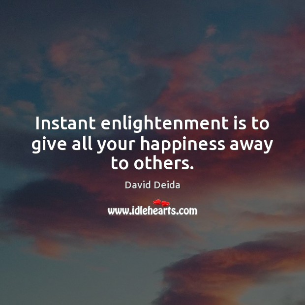 Instant enlightenment is to give all your happiness away to others. Image