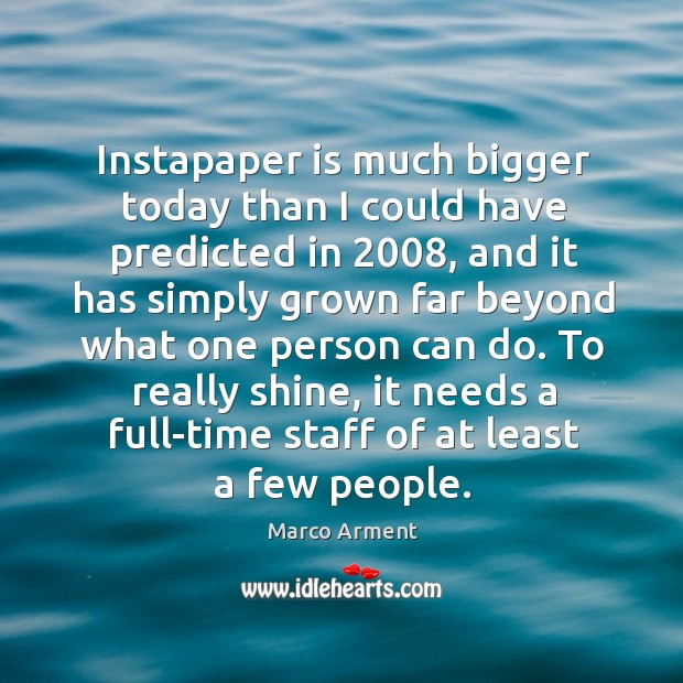Instapaper is much bigger today than I could have predicted in 2008, and Image