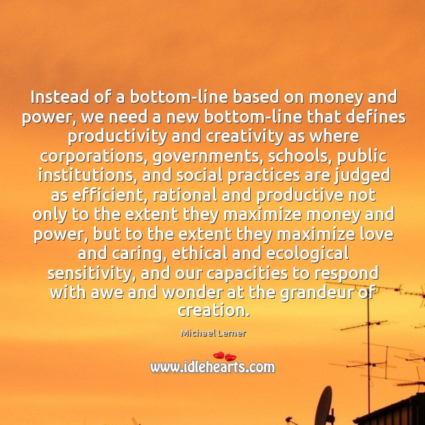 Image, Instead of a bottom-line based on money and power, we need a new bottom-line that defines productivity