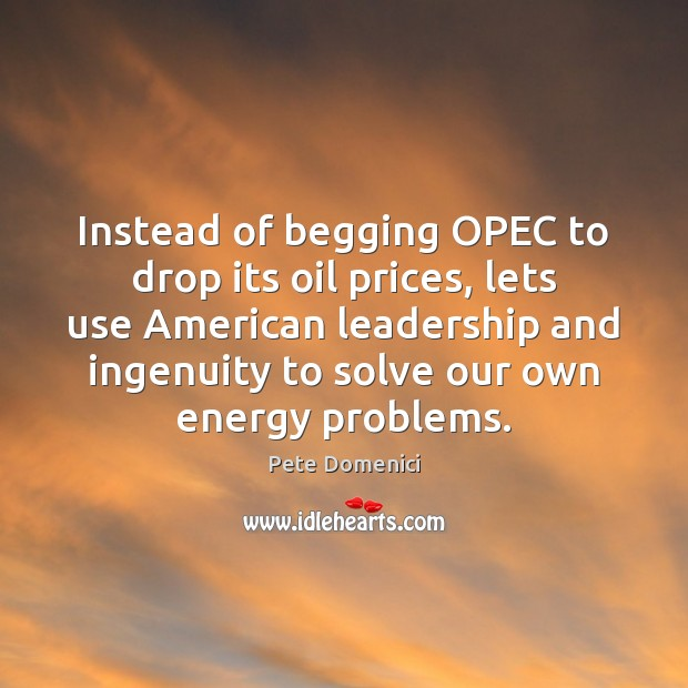 Image, Instead of begging OPEC to drop its oil prices, lets use American