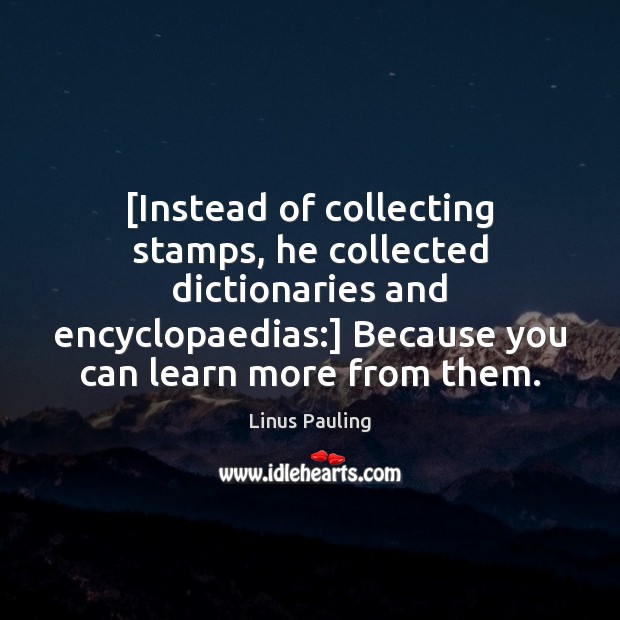 Image, [Instead of collecting stamps, he collected dictionaries and encyclopaedias:] Because you can