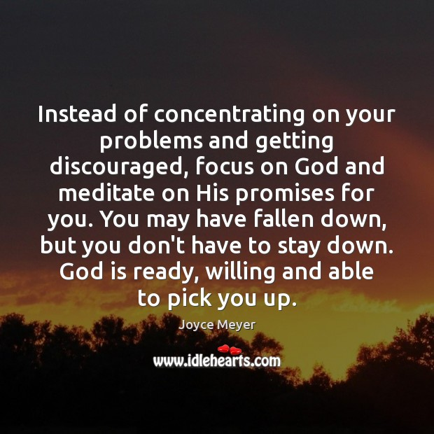 Image, Instead of concentrating on your problems and getting discouraged, focus on God