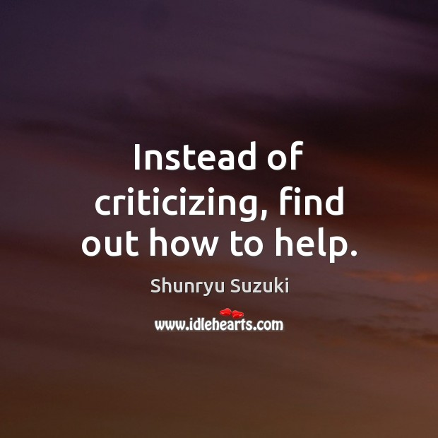 Image, Instead of criticizing, find out how to help.