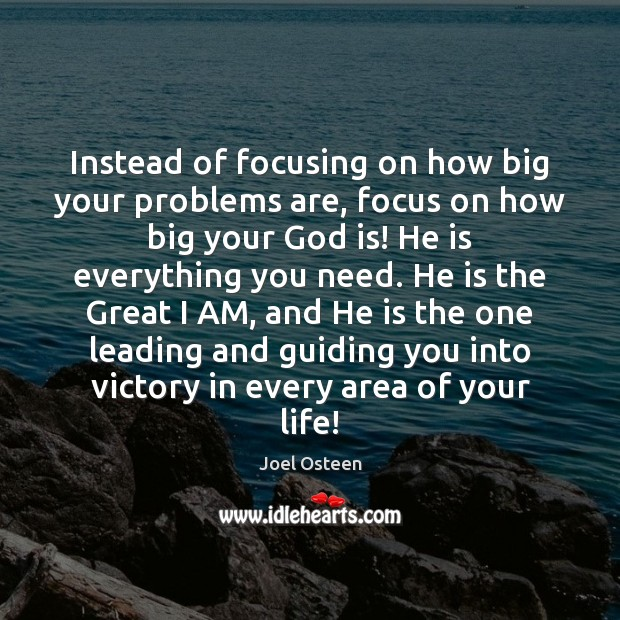 Image, Instead of focusing on how big your problems are, focus on how
