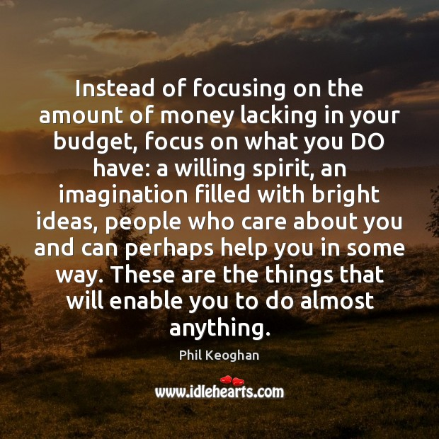 Instead of focusing on the amount of money lacking in your budget, Image