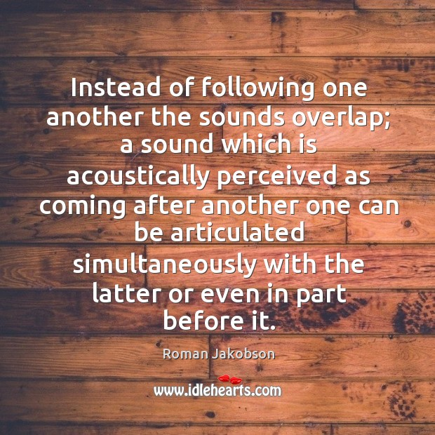 Instead of following one another the sounds overlap; Image