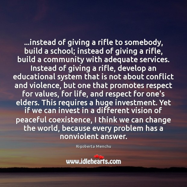 …instead of giving a rifle to somebody, build a school; instead of Coexistence Quotes Image