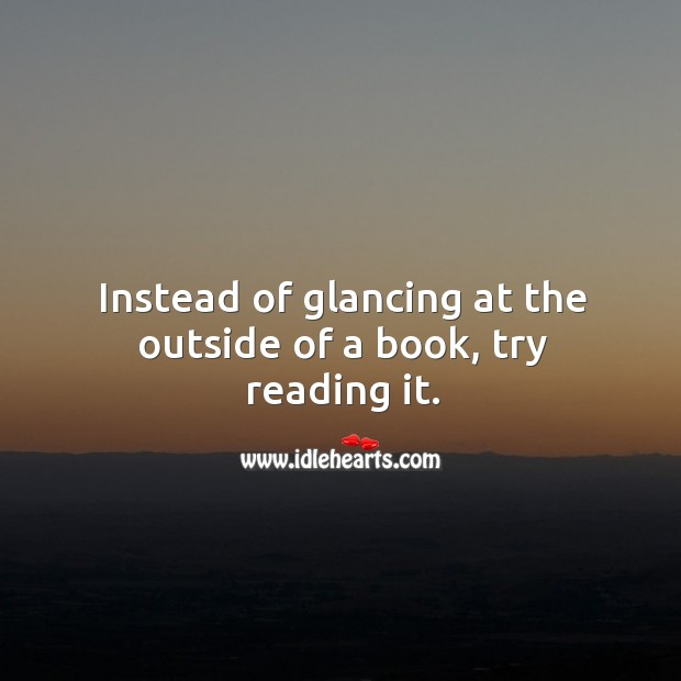 Instead of glancing at the outside of a book, try reading it. Image