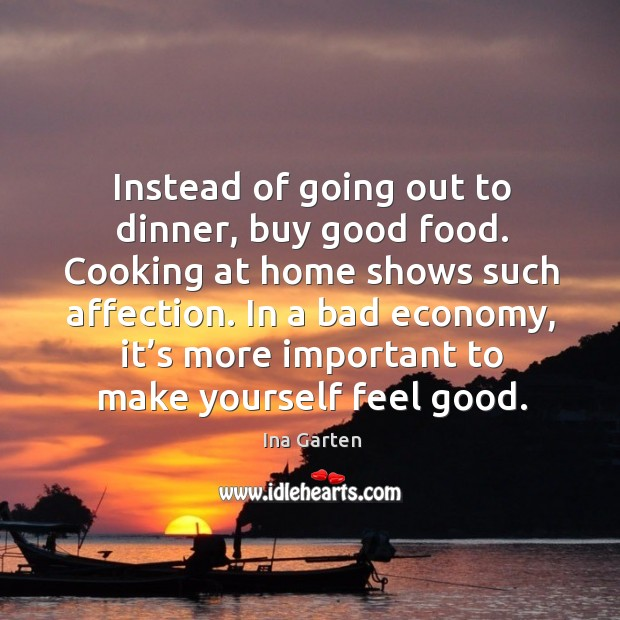 Instead of going out to dinner, buy good food. Cooking at home shows such affection. Image