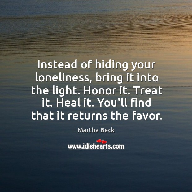 Image, Instead of hiding your loneliness, bring it into the light. Honor it.