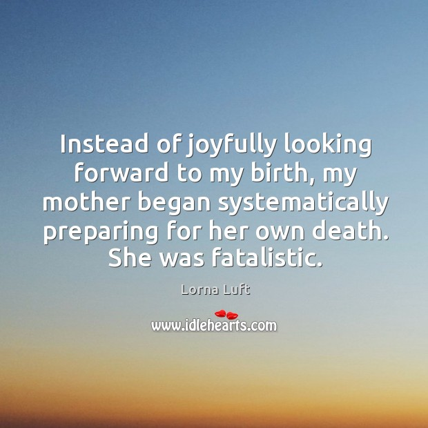 Instead of joyfully looking forward to my birth Image