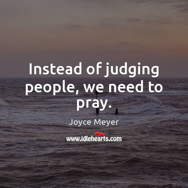 Image, Instead of judging people, we need to pray.