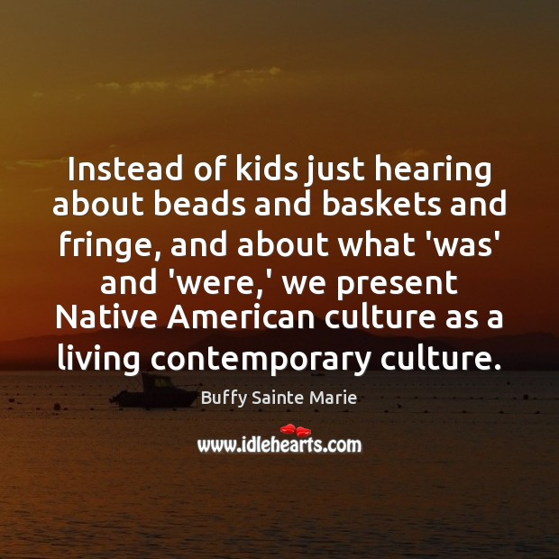 Image, Instead of kids just hearing about beads and baskets and fringe, and