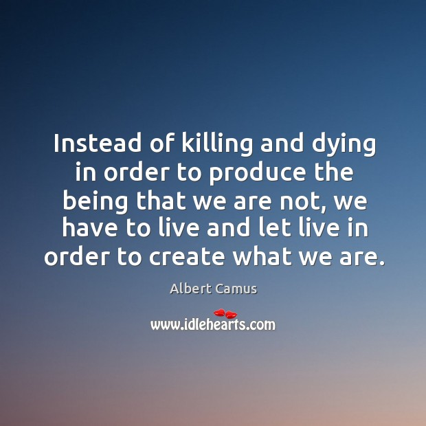 Instead of killing and dying in order to produce the being that Image