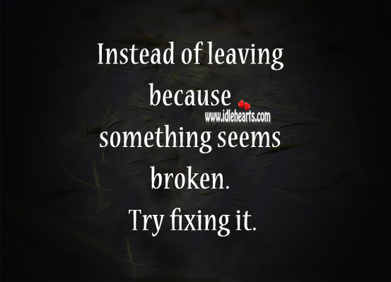 Image, Instead of leaving because something seems broken. Try fixing it.