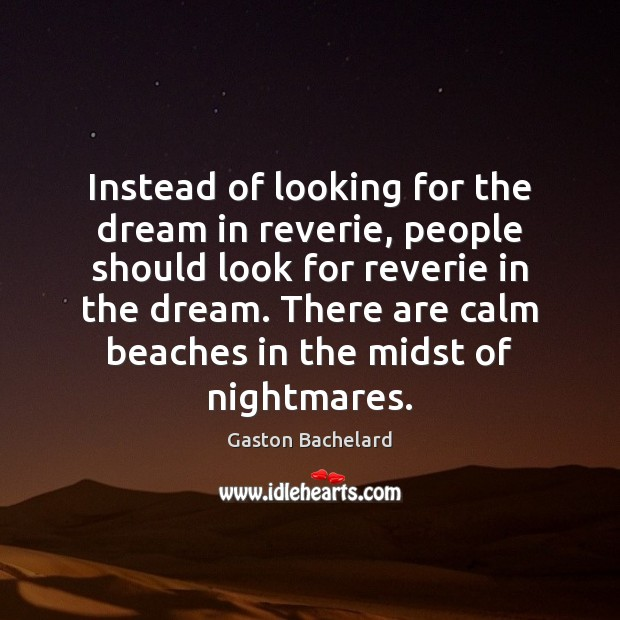 Instead of looking for the dream in reverie, people should look for Gaston Bachelard Picture Quote