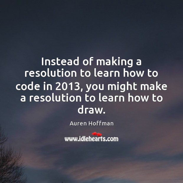 Image, Instead of making a resolution to learn how to code in 2013, you