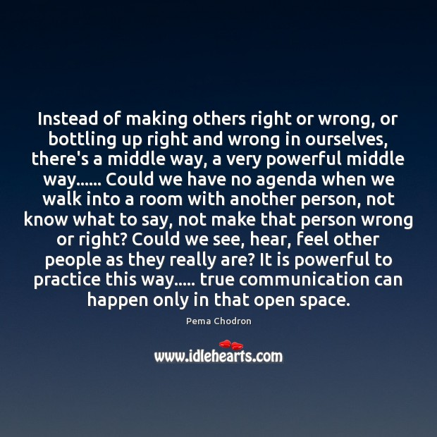 Image, Instead of making others right or wrong, or bottling up right and