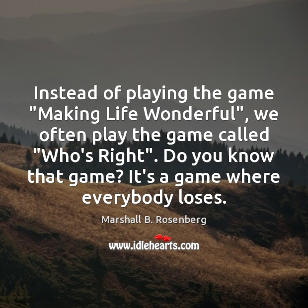 "Image, Instead of playing the game ""Making Life Wonderful"", we often play the"
