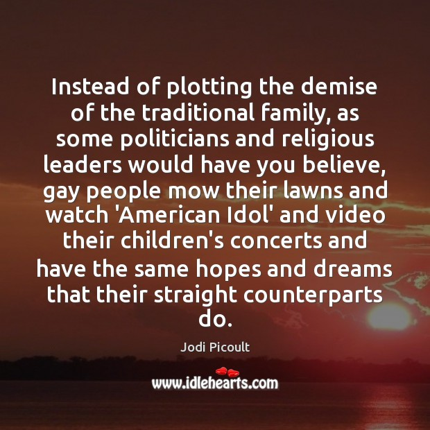 Instead of plotting the demise of the traditional family, as some politicians Image