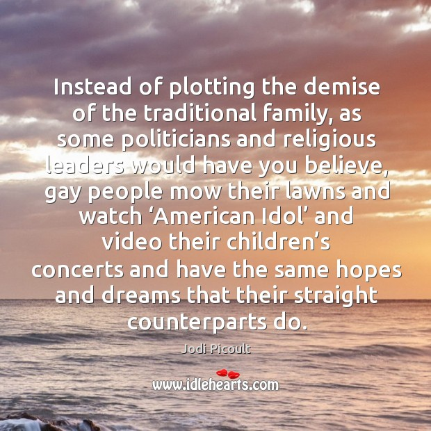 Instead of plotting the demise of the traditional family, as some politicians and religious Image
