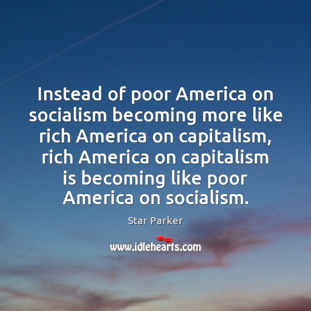 Instead of poor America on socialism becoming more like rich America on Capitalism Quotes Image