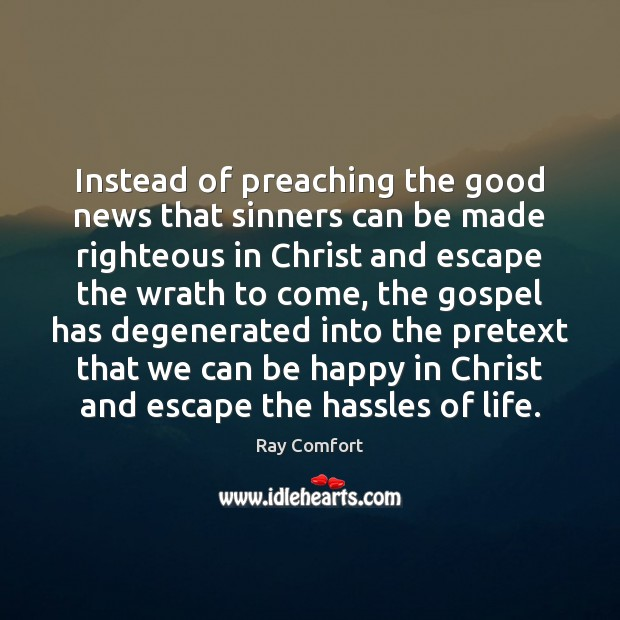 Instead of preaching the good news that sinners can be made righteous Ray Comfort Picture Quote