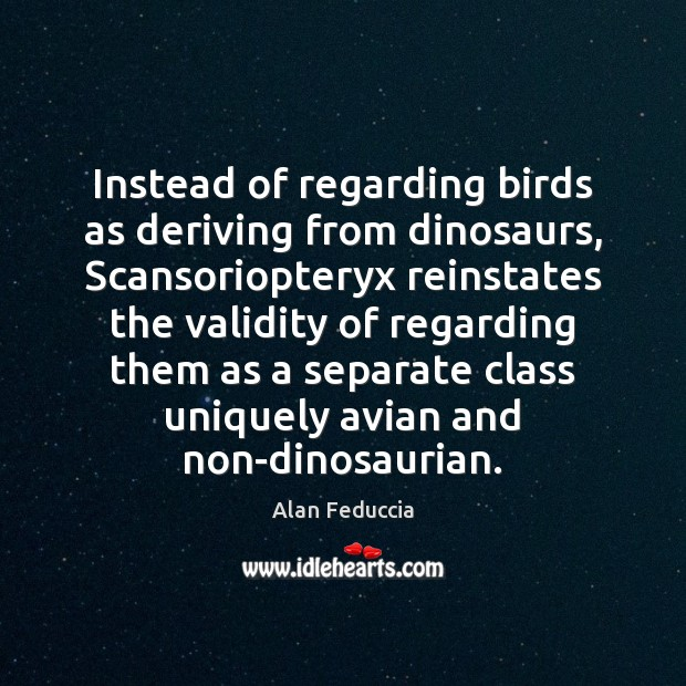 Instead of regarding birds as deriving from dinosaurs, Scansoriopteryx reinstates the validity Image