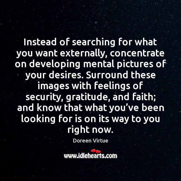 Image, Instead of searching for what you want externally, concentrate on developing mental