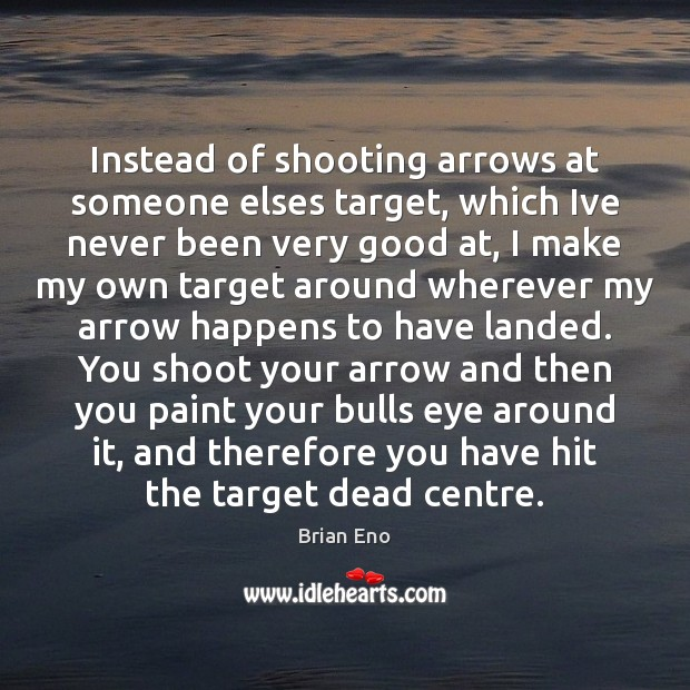Image, Instead of shooting arrows at someone elses target, which Ive never been
