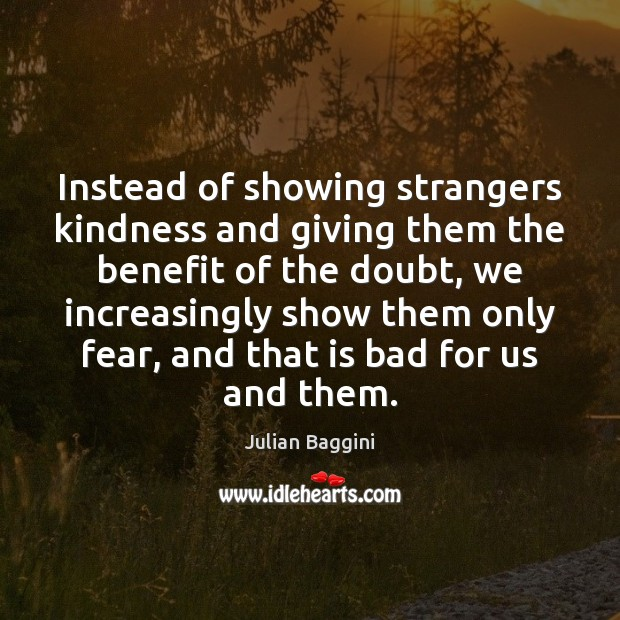 Image, Instead of showing strangers kindness and giving them the benefit of the
