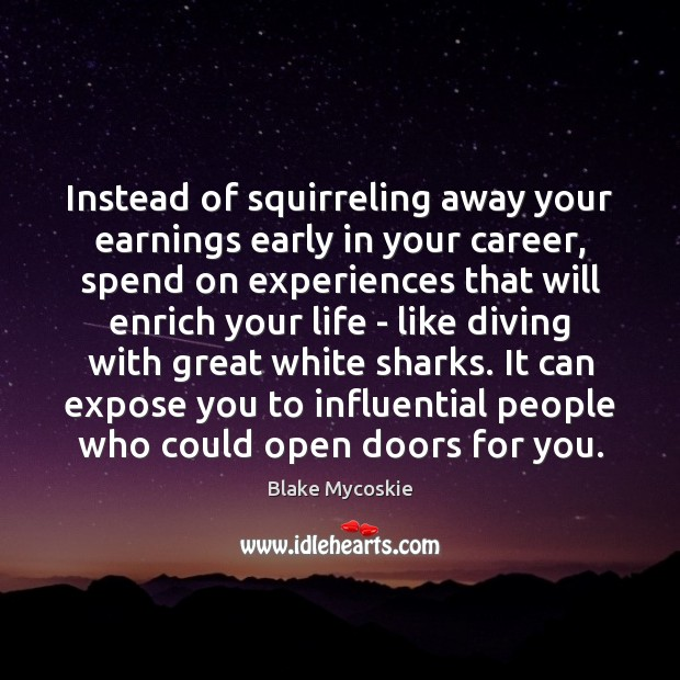 Image, Instead of squirreling away your earnings early in your career, spend on