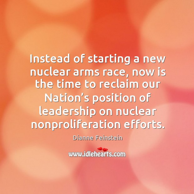 Instead of starting a new nuclear arms race Dianne Feinstein Picture Quote