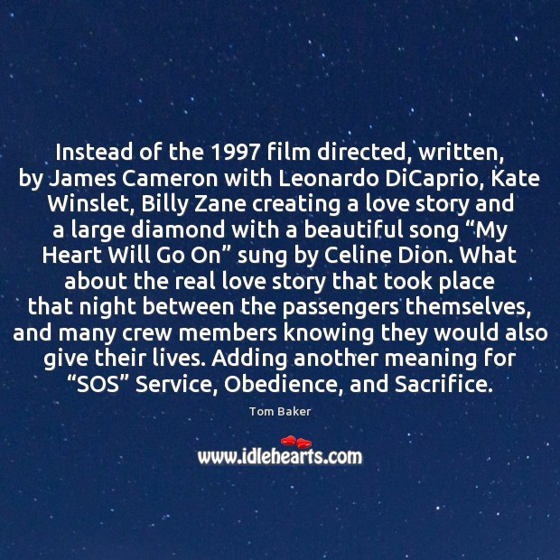 Instead of the 1997 film directed, written, by James Cameron with Leonardo DiCaprio, Tom Baker Picture Quote