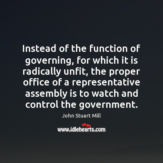 Instead of the function of governing, for which it is radically unfit, John Stuart Mill Picture Quote