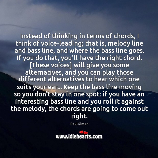 Image, Instead of thinking in terms of chords, I think of voice-leading; that